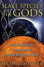 Slave Species of the Gods : The Secret History of the Anunnaki and Their...