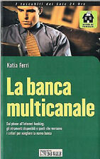 La banca multicanale. Dal phone all'Internet banking - Katia Ferri - in offerta!