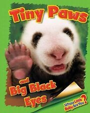Whose Little Baby Are You? Ser.: Tiny Paws and Big Black Eyes (Giant Panda)...