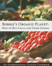 Bobbie's Organic Planet: How to Buy Local and Cook Global-ExLibrary