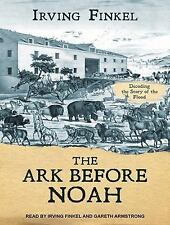 The Ark Before Noah : Decoding the Story of the Flood by Irving Finkel (2014,...
