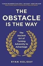 The Obstacle is the Way: The Ancient Art of Turning Adversity to Advantage, Holi
