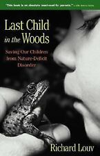 Last Child in the Woods: Saving Our Children from Nature-Deficit Disor-ExLibrary