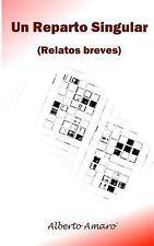 Un Reparto Singular : Relatos Breves by Alberto Amaro (2015, Paperback)