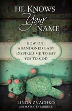 He Knows Your Name : How One Abandoned Baby Inspired Me to Say Yes to God by...