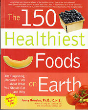 The 150 Healthiest Foods on Earth The Surprising Unbiased Truth (Paperback 2007)