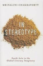 In Stereotype: South Asia in the Global Literary Imaginary (Literature Now)