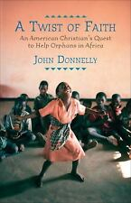 A Twist of Faith: An American Christian's Quest to Help Orphans in Afr-ExLibrary