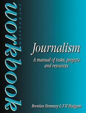 Journalism Workbook : A Manual of Tasks, Projects and Resources by Brendan...