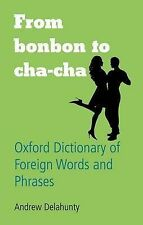 From Bonbon to Cha-cha: Oxford Dictionary of Foreign Words and Phrases (Oxford P