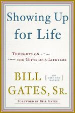 Showing up for Life  Thoughts on the Gifts of a Lifetime by Bill Gates Sr.  HC