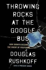 Throwing Rocks at the Google Bus: How Growth Became the Enemy of Prosperity book