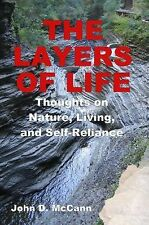 The Layers of Life : Thoughts on Nature, Living, and Self-Reliance by John D....