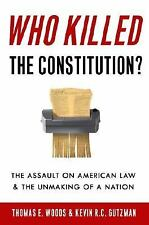 Who Killed the Constitution?: The Fate of American Liberty from World War I to