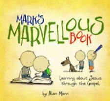 Mark's Marvellous Book : Learning about Jesus Through the Gospels by Alan...