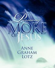 Pursuing More of Jesus by Anne Graham Lotz (2009, Paperback)