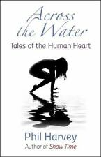 Across the Water : Tales of the Human Heart by Phil Harvey (2015, Paperback)