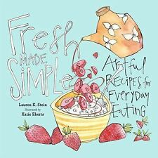 Fresh Made Simple: A Naturally Delicious Way to Eat: Look, Cook, and Savor, Stei