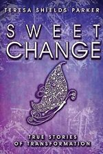 Sweet Change: True Stories of Transformation The Sweet Series)