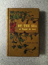 BY THE SEA OR FOUND AT LAST by H MAJOR - O NEWMAN & CO 1899 - H/B UK POST £3.25