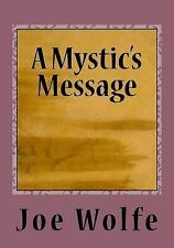 A Mystic's Message : The Text Version of a Talk Shared All over the Country...