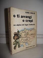 raro LIBRO Luigi Collo O TI ARRANGI O CREPI un alpino nei lager tedeschi ed.1979
