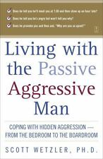 Living With the Passive-Aggressive Man by Scott Wetz...