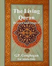 The Living Quran : In Word and Images! by G. P. Geoghegan (2013, Paperback)