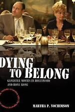 Dying to Belong : Gangster Movies in Hollywood and Hong Kong by Martha P....