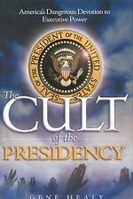 The Cult of the Presidency : America's Dangerous Devotion to Executive Power...
