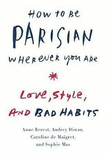 How to Be Parisian Wherever You Are : Love, Style, and Bad Habits by Caroline...