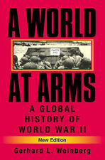 A World at Arms: A Global History of World War II, Weinberg, Gerhard L., New Con