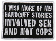 I wish My Handcuff Stories Involved Sex not Cops Motorcycle Uniform Patch Biker