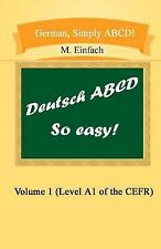 German, Simply ABCD (Volume 1) : Level A1 of the CEFR by M. M. Einfach (2014,...