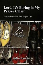 Lord, It's Boring in My Prayer Closet : How to Revitalize Your Prayer Life by...