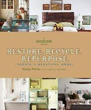Restore. Recycle. Repurpose.: Create a Beautiful Home A Country Living Book
