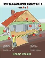 How to Lower Home Energy Bills: from a to Z : Easy to Use Illustrated Guide...
