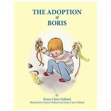 The Adoption of Boris : None by Penny Claire Holland (2012, Paperback, Large...