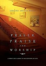 Prayer, Praise and Worship : A Three-Step Ladder to the Kingdom of God by...