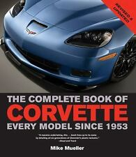 The Complete Book of Corvette : Every Model Since 1953 by Mike Mueller