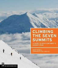Climbing the Seven Summits : A Guide to Each Continent's Highest Peak by Mike...