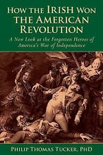How the Irish Won the American Revolution: A New Look at the Forgotten Heroes of