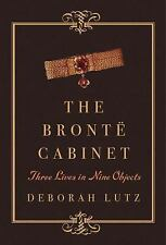The Brontë Cabinet : Three Lives in Nine Objects by Deborah Lutz (2015,...