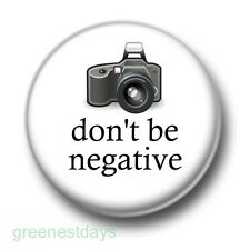 Don't Be Negative 1 Inch / 25mm Pin Button Badge Camera Photographer Photography