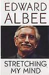 Stretching My Mind : The Collected Essays of Edward Albee, 1960-2005 by...