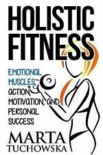 Holistic Fitness : Emotional Muscles, Action, Motivation, and Personal...