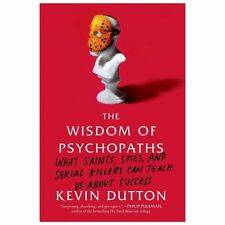 The Wisdom of Psychopaths : What Saints, Spies, and Serial Killers Can Teach...