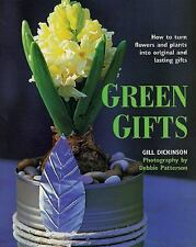 Green Gifts : How to Turn Flowers and Plants into Original and Lasting Gifts...