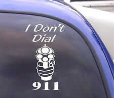 I DON'T DIAL 911   Window Decal Sticker Vinyl Bumper SP4-35