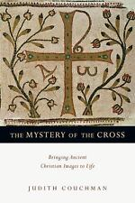 The Mystery of the Cross : Bringing Ancient Christian Images to Life by...
